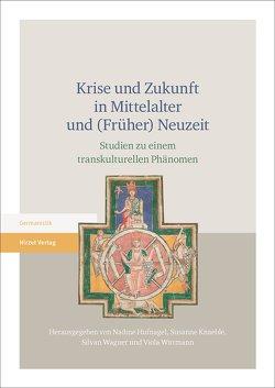 Krise und Zukunft in Mittelalter und (Früher) Neuzeit von Hufnagel,  Nadine, Knaeble,  Susanne, Wagner,  Silvan, Wittmann,  Viola
