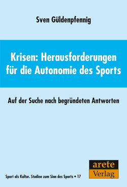 Krisen: Herausforderungen für die Autonomie des Sports von Güldenpfennig,  Sven