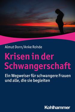 Krisen in der Schwangerschaft von Dorn,  Almut, Rohde,  Anke