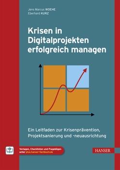 Krisen in Digitalprojekten erfolgreich managen von Kurz,  Eberhard, Woehe,  Jens Marcus