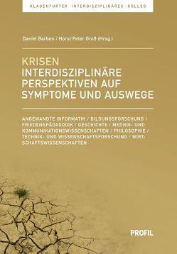 Krisen interdisziplinär betrachtet: Symptome, Wahrnehmungen, Auswege von Barben,  Daniel, Gross,  Horst Peter