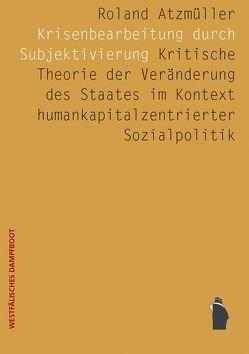 Krisenbearbeitung durch Subjektivierung von Atzmüller,  Roland