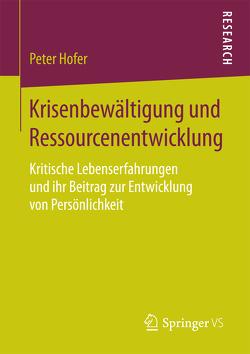 Krisenbewältigung und Ressourcenentwicklung von Hofer,  Peter