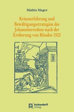 Krisenerfahrung und Bewältigungsstrategien des Johanniterordens nach der Eroberung von Rhodos 1522 von Mager,  Mathis
