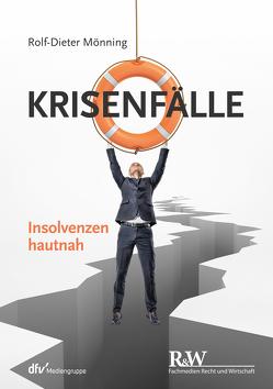 Krisenfälle – Insolvenzen hautnah von Mönning,  Rolf-Dieter