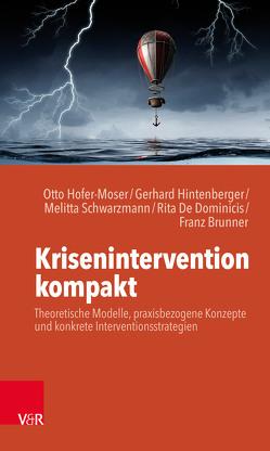 Krisenintervention kompakt von Brunner,  Franz, Dominicis,  Rita De, Hintenberger,  Gerhard, Hofer-Moser,  Otto, Schwarzmann,  Melitta