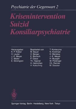 Krisenintervention Suizid Konsiliarpsychiatrie von Bauer,  M., Berger,  H., Bönisch,  E, Goetze,  P., Haenel,  Th., Helmchen,  H., Katschnig,  H., Kisker,  K.P., Konieczna,  T., Kreitman,  N., Lauter,  H., Merskey,  H., Meyer,  J.-E., Müller,  C., Musaph,  H., Pöldinger,  W., Reimer,  Ch., Stauber,  M., Strömgren,  E.