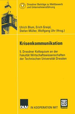 Krisenkommunikation von Blum,  Ulrich, Greipl,  Erich, Müller,  Stefan, Uhr,  Wolfgang