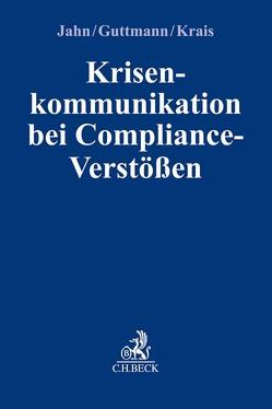 Krisenkommunikation bei Compliance-Verstößen von Guttmann,  Micha, Jahn,  Joachim, Krais,  Jürgen