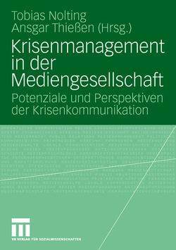 Krisenmanagement in der Mediengesellschaft von Nolting,  Tobias, Thießen,  Ansgar