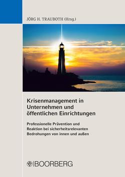 Krisenmanagement in Unternehmen und öffentlichen Einrichtungen von Trauboth,  Jörg H.