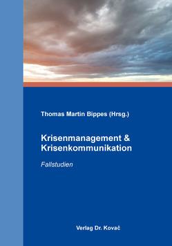Krisenmanagement & Krisenkommunikation von Bippes,  Thomas Martin