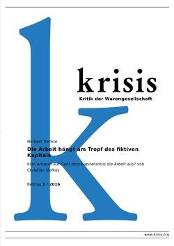 Krisis – Beiträge zur Kritik der Warengesellschaft / 2016 / Die Arbeit hängt am Tropf des fiktiven Kapitals       Krisis 1/2016 von Trenkle,  Norbert