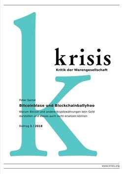 Krisis – Beiträge zur Kritik der Warengesellschaft / Bitcoinblase und Blockchainballyhoo Krisis 1/ 2018 von Samol,  Peter