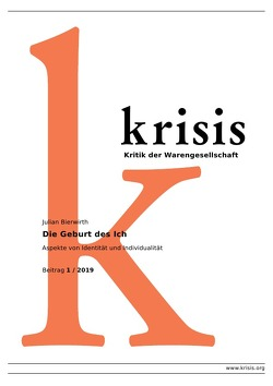 Krisis – Beiträge zur Kritik der Warengesellschaft / Die Geburt des Ich – Krisis 1/ 2019 von Bierwirth,  Julian