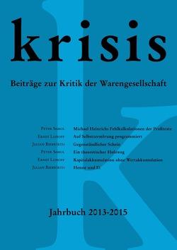 Krisis – Beiträge zur Kritik der Warengesellschaft / Krisis – Jahrbuch 2013 – 2015 von Bierwirth,  Julian, Krisis,  Gruppe, Lewed,  Karl-Heinz, Lohoff,  Ernst, Samol,  Peter