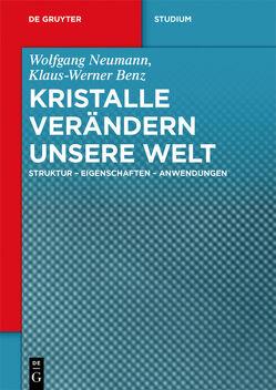 Kristalle verändern unsere Welt von Benz,  Klaus-Werner, Neumann,  Wolfgang