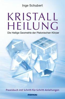Kristallheilung – Die Heilige Geometrie der Platonischen Körper von Schubert,  Inge
