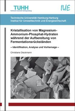 Kristallisation von Magnesium-Ammonium-Phosphat-Hydraten während der Aufbereitung von Fermentationsrückständen von Dieckmann,  Christiane