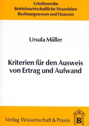 Kriterien für den Ausweis von Ertrag und Aufwand von Müller,  Ursula