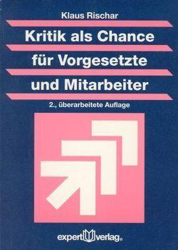 Kritik als Chance für Vorgesetzte und Mitarbeiter von Rischar,  Klaus
