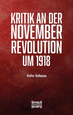 Kritik an der Novemberrevolution um 1918 von Rathenau,  Walter