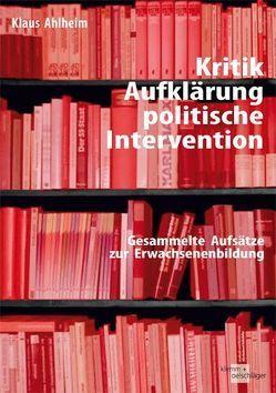 Kritik, Aufklärung, politische Intervention von Ahlheim,  Klaus