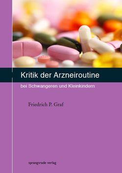 Kritik der Arzneiroutine bei Schwangeren und Kleinkindern von Graf,  Friedrich P