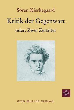 Kritik der Gegenwart oder: Zwei Zeitalter von Kierkegaard,  Soeren, Methlagl,  Inger, Methlagl,  Walter