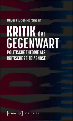 Kritik der Gegenwart – Politische Theorie als kritische Zeitdiagnose von Flügel-Martinsen,  Oliver