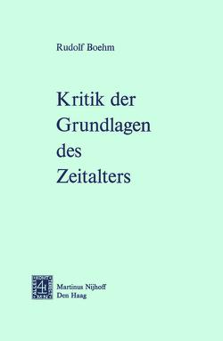 Kritik der Grundlagen des Zeitalters von Boehm,  Rudolf