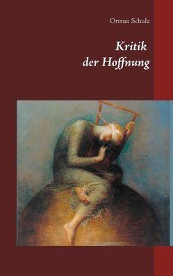 Kritik der Hoffnung von Schulz,  Ortrun