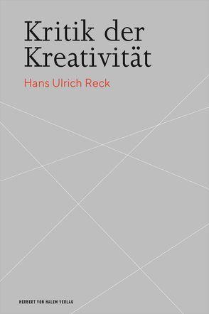 Kritik der Kreativität von Reck,  Hans Ulrich