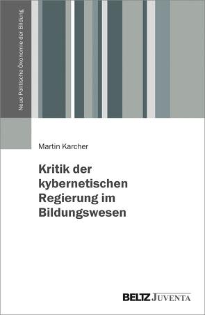 Kritik der kybernetischen Regierung im Bildungswesen von Karcher,  Martin