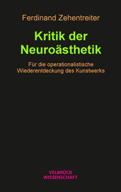 Kritik der Neuroästhetik von Zehentreiter,  Ferdinand