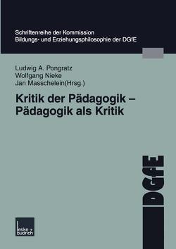 Kritik der Pädagogik — Pädagogik als Kritik von Masschelein,  Jan, Nieke,  Wolfgang, Pongratz,  Ludwig