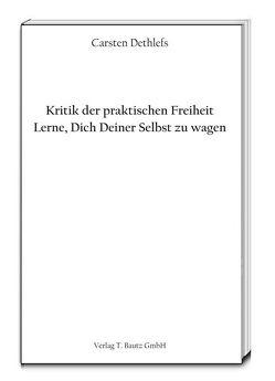 Kritik der praktischen Freiheit von Dethlefs,  Carsten