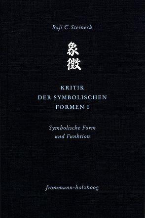 Kritik der symbolischen Formen I von Steineck,  Raji C.