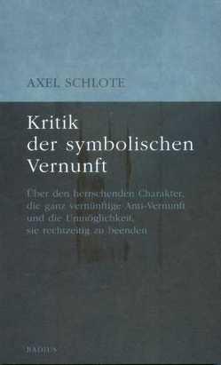 Kritik der symbolischen Vernunft von Schlote,  Axel