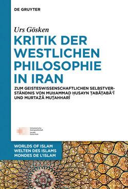 Kritik der westlichen Philosophie in Iran von Gösken,  Urs