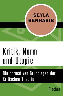 Kritik, Norm und Utopie von Benhabib,  Seyla, Kohlhaas,  Peter