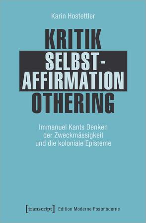 Kritik – Selbstaffirmation – Othering von Hostettler,  Karin