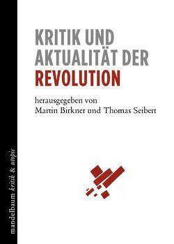 Kritik und Aktualität der Revolution von Birkner,  Martin, Seibert,  Thomas