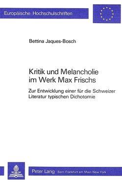 Kritik und Melancholie im Werk Max Frischs