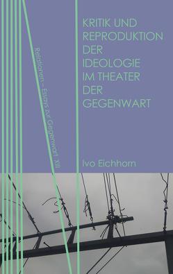 Kritik und Reproduktion der Ideologie im Theater der Gegenwart von Eichhorn,  Ivo