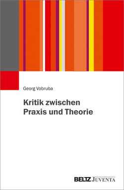 Kritik zwischen Praxis und Theorie von Vobruba,  Georg