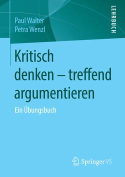 Kritisch denken – treffend argumentieren von Walter,  Paul, Wenzl,  Petra