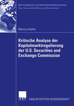 Kritische Analyse der Kapitalmarktregulierung der U.S. Securities and Exchange Commission von Kiefer,  Marcus