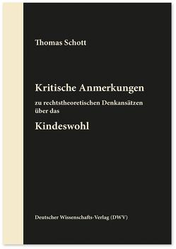 Kritische Anmerkungen zu rechtstheoretischen Denkansätzen über das Kindeswohl von Schott,  Thomas