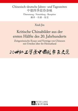 Kritische Chinabilder aus der ersten Hälfte des 20. Jahrhunderts von Jin,  Xiuli